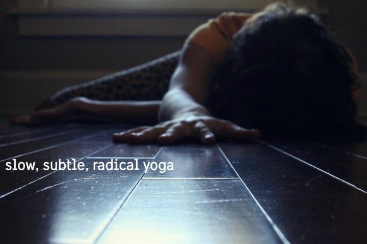 slow, subtle, radical yoga with kelly sunrose