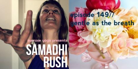 samadhi rush// gentle as the breath