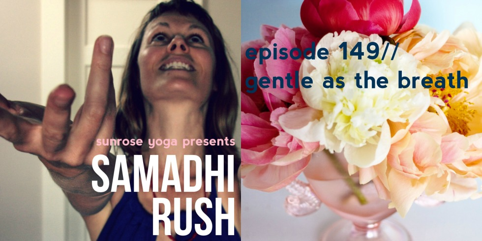 samadhi rush// gentle as the breath