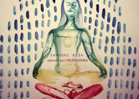 Samadhi Rush Episode 152// A Pranayama Primer