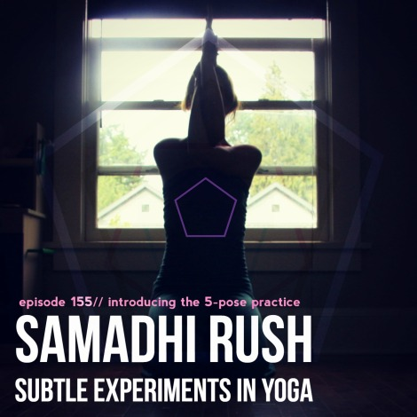 samadhi rush// the 5-pose practice